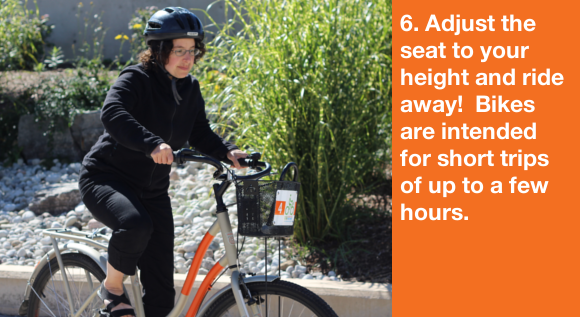 6. Adjust the seat to your height and ride away!  Bikes are intended for short trips of up to a few hours.